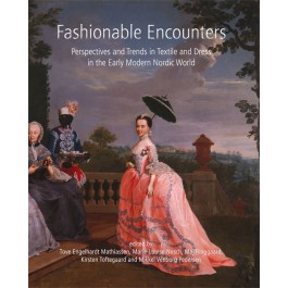 Fashionable Encounters: Perspectives and trends in textile and dress in the Early Modern Nordic World