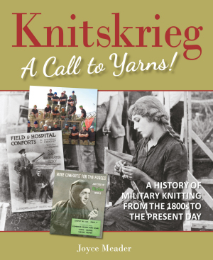 'Knitskrieg: A Call to Yarns! A History of Military Knitting from 1800s to Present' by Joyce Meader