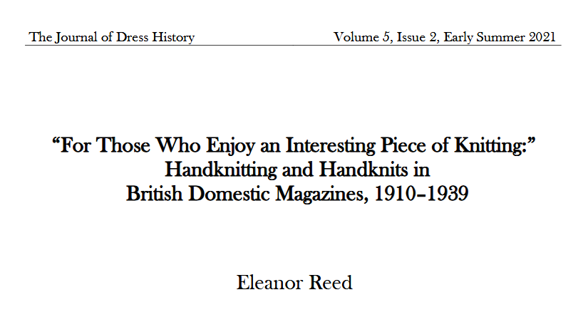 """""""For Those Who Enjoy an Interesting Piece of Knitting:"""" Handknitting and Handknits in British Domestic Magazines, 1910–1939 by Dr Eleanor Reed, article in Association of Dress Historians' Journal of Dress History Volume 5, Issue 2, Early Summer 2021"""