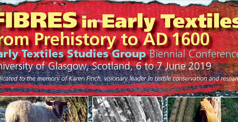 Fibres in Early Textiles from Prehistory to AD 1600, Early Textiles Study Group biennial conference 2019
